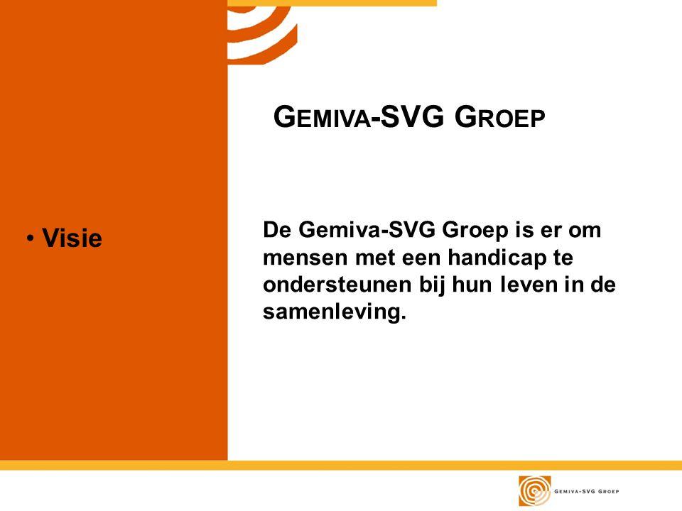 Visie G EMIVA -SVG G ROEP De Gemiva-SVG Groep is er om mensen met een handicap te ondersteunen bij hun leven in de samenleving.