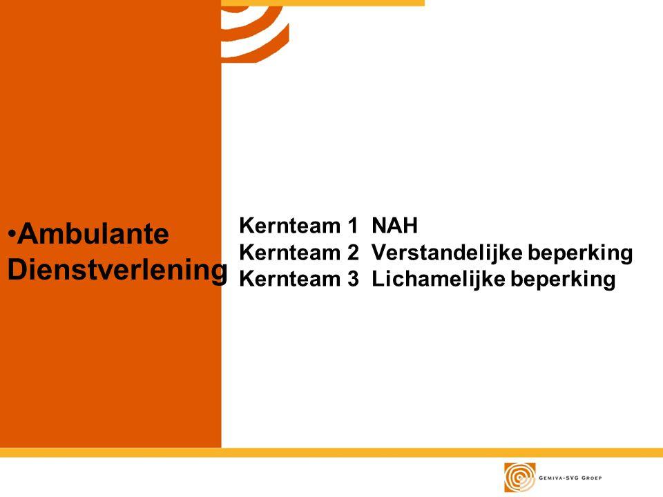 Ambulante Dienstverlening Kernteam 1 NAH Kernteam 2Verstandelijke beperking Kernteam 3Lichamelijke beperking