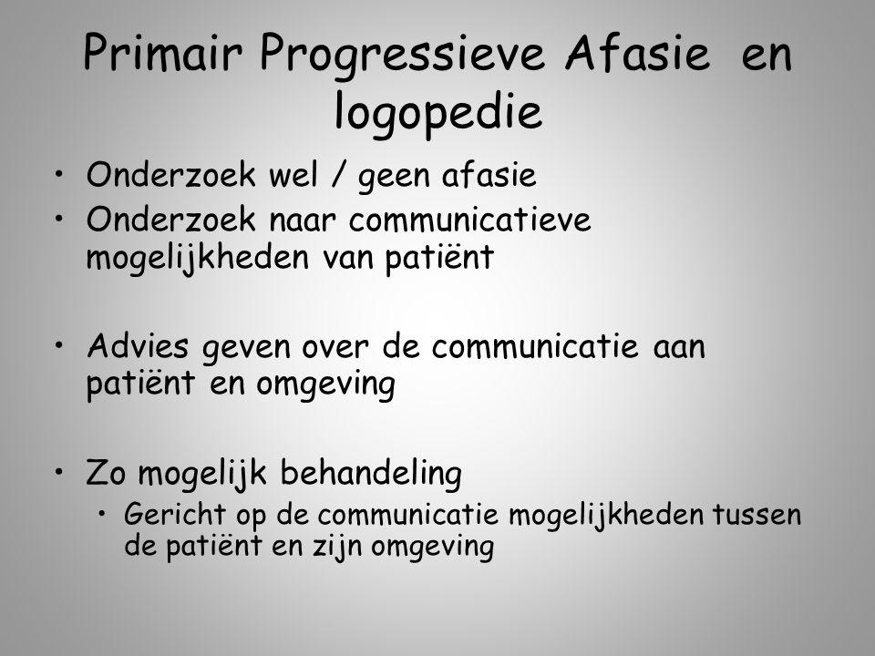 Primair Progressieve Afasie en logopedie Onderzoek wel / geen afasie Onderzoek naar communicatieve mogelijkheden van patiënt Advies geven over de comm