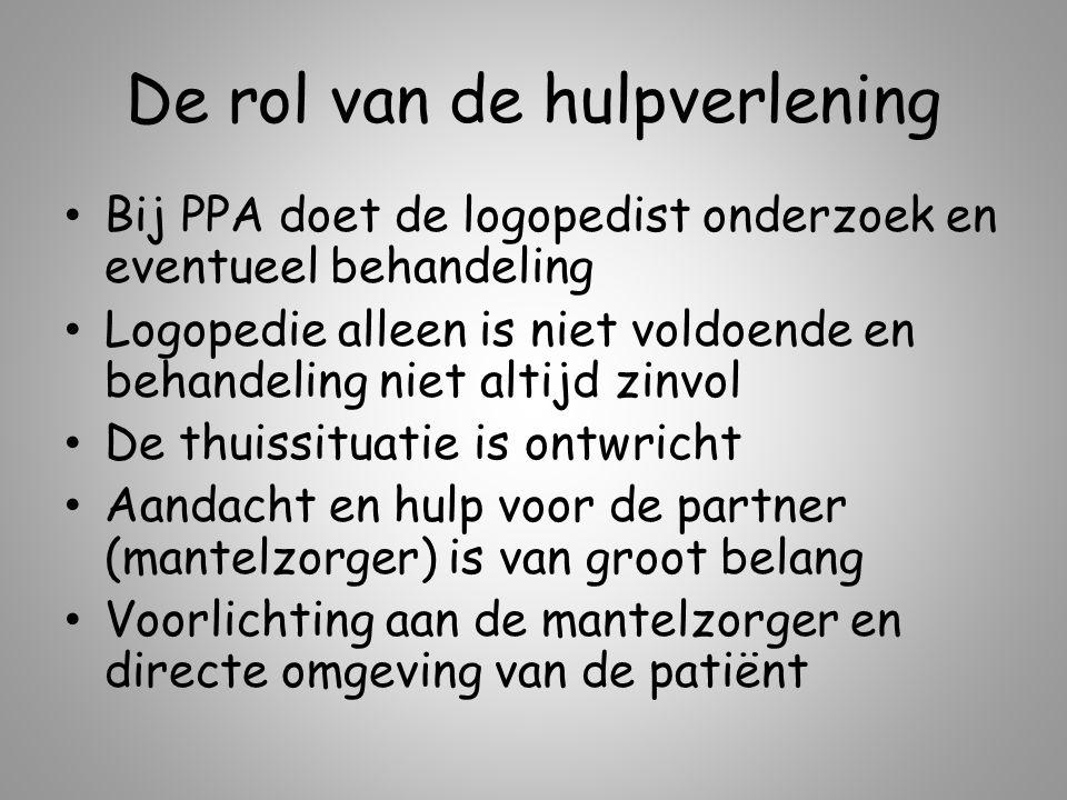 De rol van de hulpverlening Bij PPA doet de logopedist onderzoek en eventueel behandeling Logopedie alleen is niet voldoende en behandeling niet altij