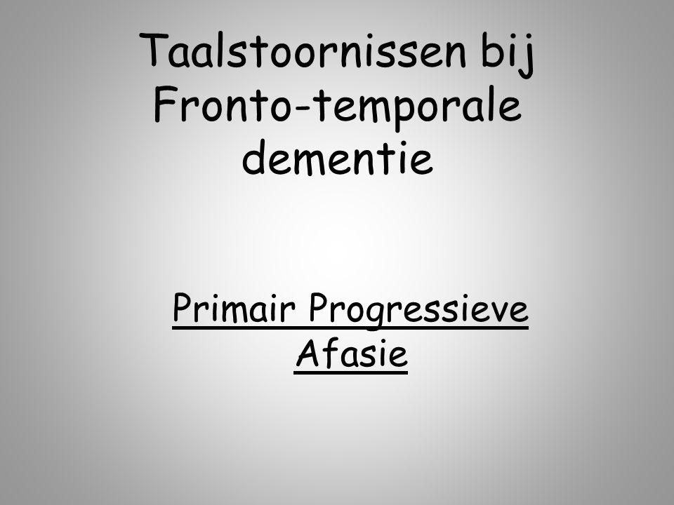 Fronto-temporale dementie Gedragsvariant – Ziekte van Pick Talige variant – Primair Progressieve Afasie Semantische dementie Progressieve niet vloeiende afasie
