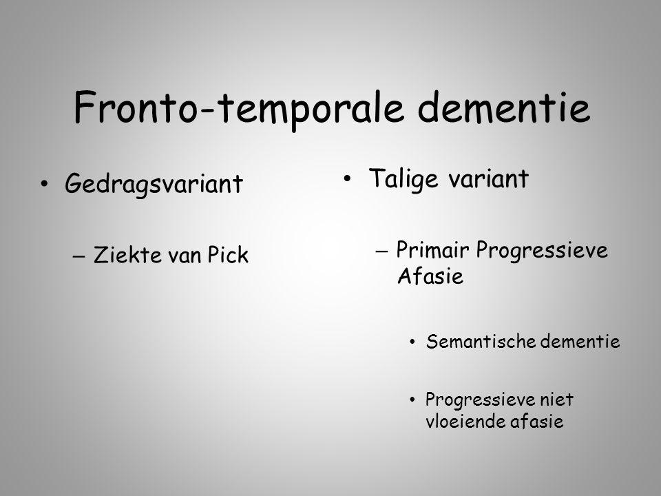 Fronto-temporale dementie Gedragsvariant – Ziekte van Pick Talige variant – Primair Progressieve Afasie Semantische dementie Progressieve niet vloeien