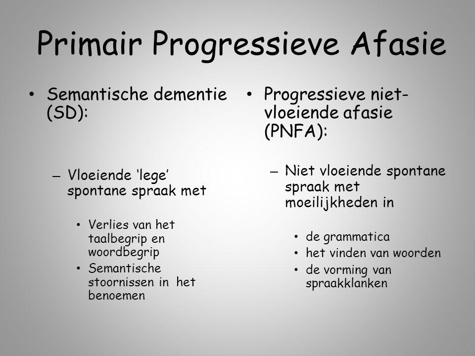 Primair Progressieve Afasie SD: – Wel woorden, maar geen verhaal PNFA: – Wel een verhaal, maar geen woorden PPA: – … uiteindelijk …