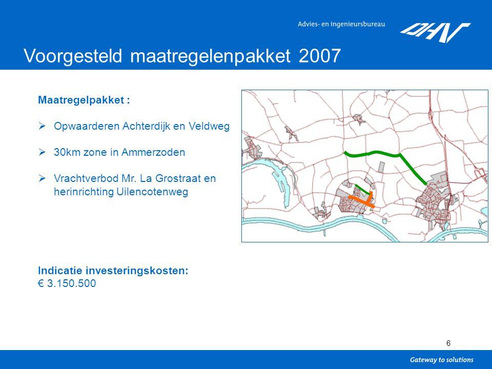 6 Voorgesteld maatregelenpakket 2007 Maatregelpakket :  Opwaarderen Achterdijk en Veldweg  30km zone in Ammerzoden  Vrachtverbod Mr.
