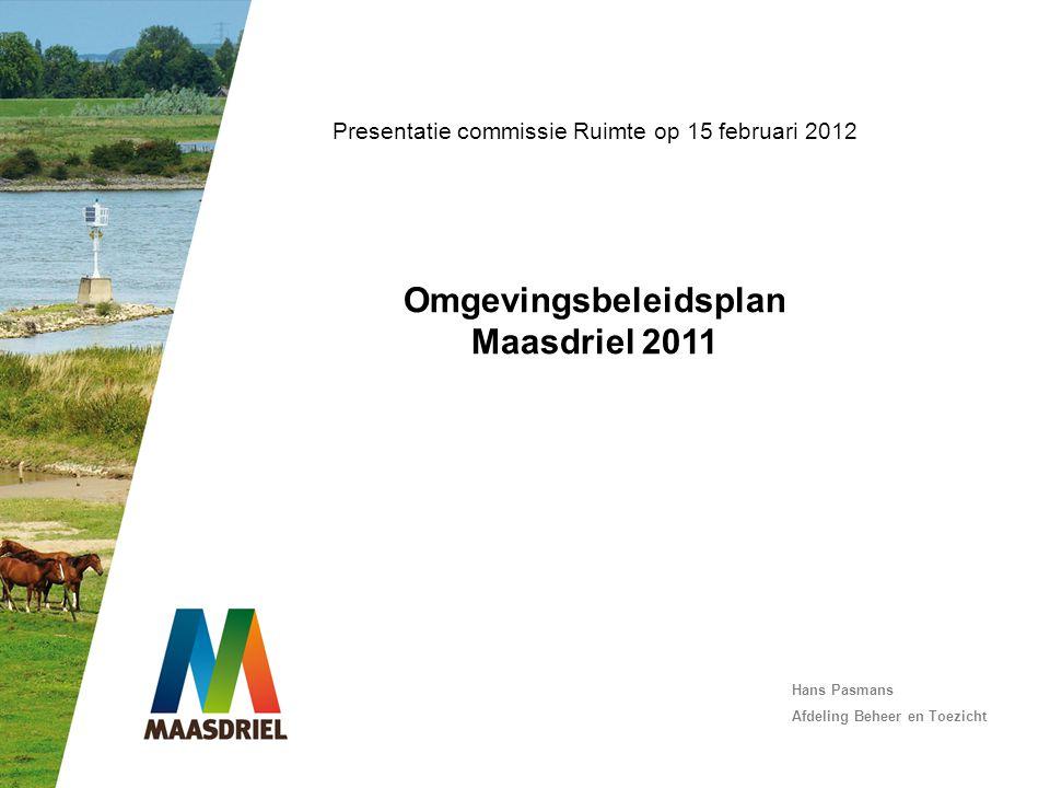 Presentatie commissie Ruimte op 15 februari 2012 Omgevingsbeleidsplan Maasdriel 2011 Hans Pasmans Afdeling Beheer en Toezicht