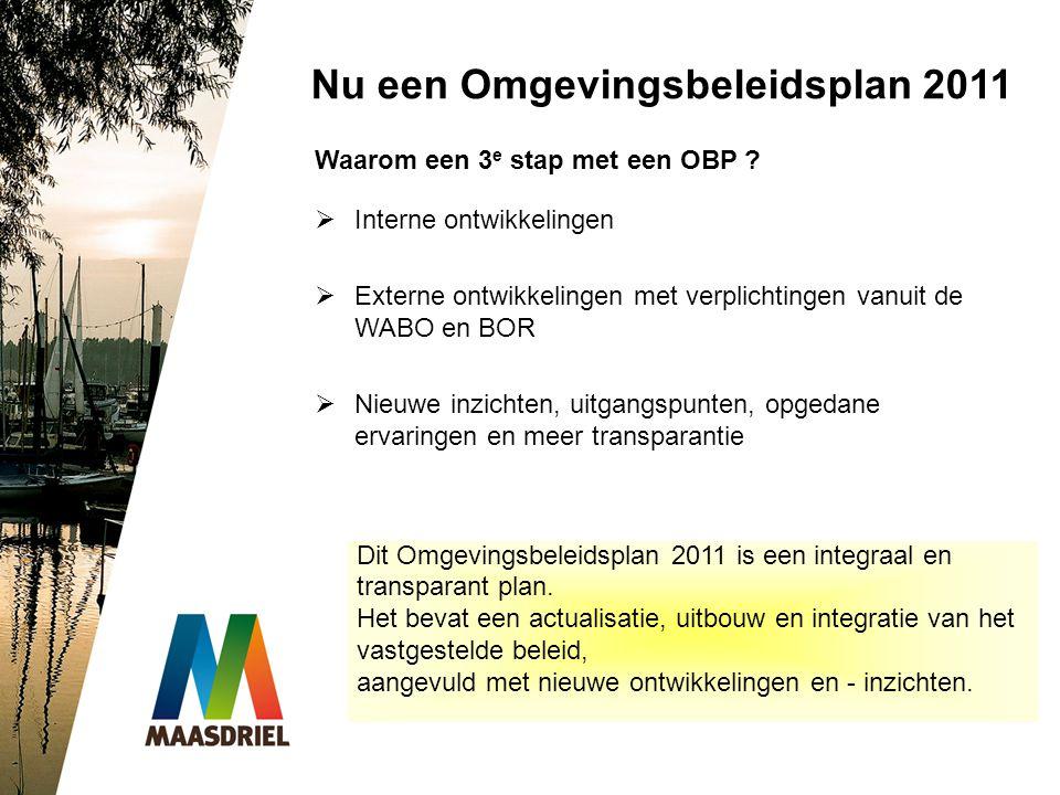 Nu een Omgevingsbeleidsplan 2011 Waarom een 3 e stap met een OBP ?  Interne ontwikkelingen  Externe ontwikkelingen met verplichtingen vanuit de WABO