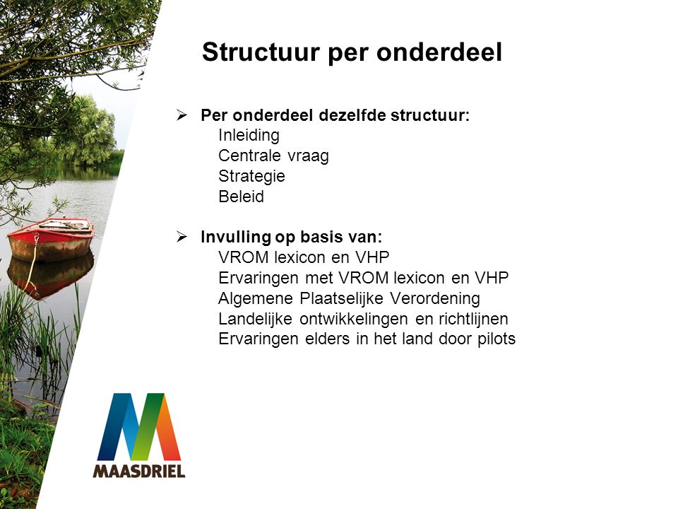 Structuur per onderdeel  Per onderdeel dezelfde structuur: Inleiding Centrale vraag Strategie Beleid  Invulling op basis van: VROM lexicon en VHP Er