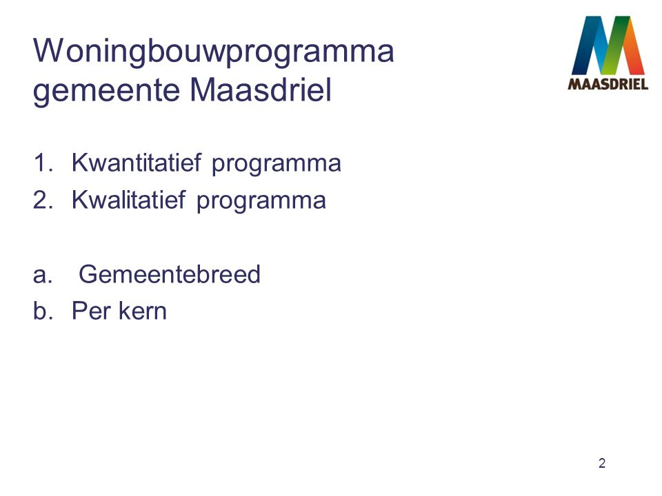 2 Woningbouwprogramma gemeente Maasdriel 1.Kwantitatief programma 2.Kwalitatief programma a.