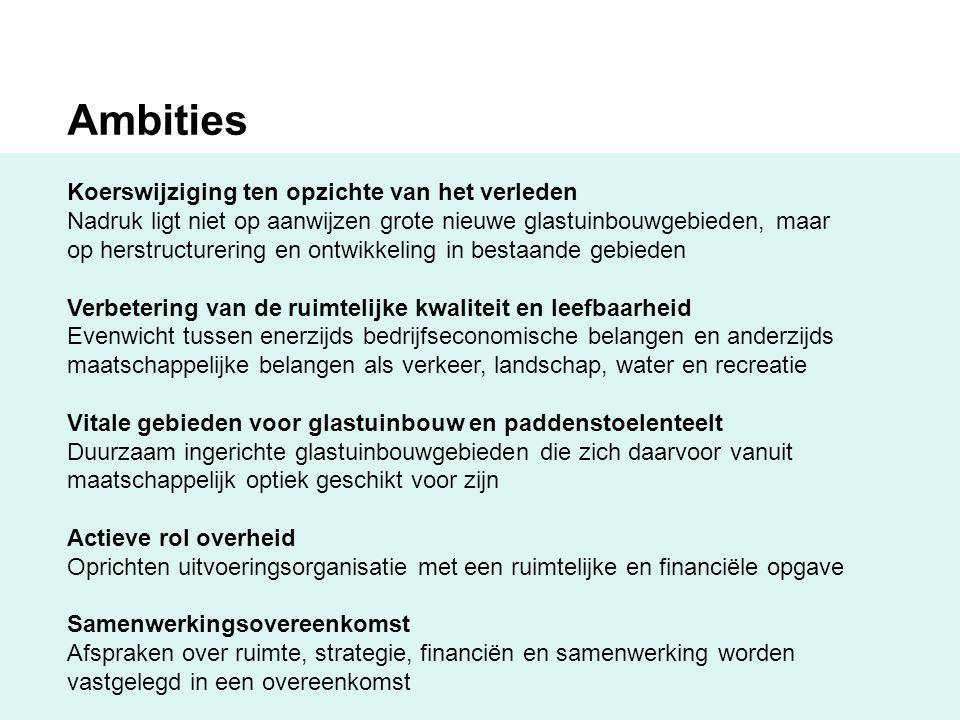 Ambities Koerswijziging ten opzichte van het verleden Nadruk ligt niet op aanwijzen grote nieuwe glastuinbouwgebieden, maar op herstructurering en ont