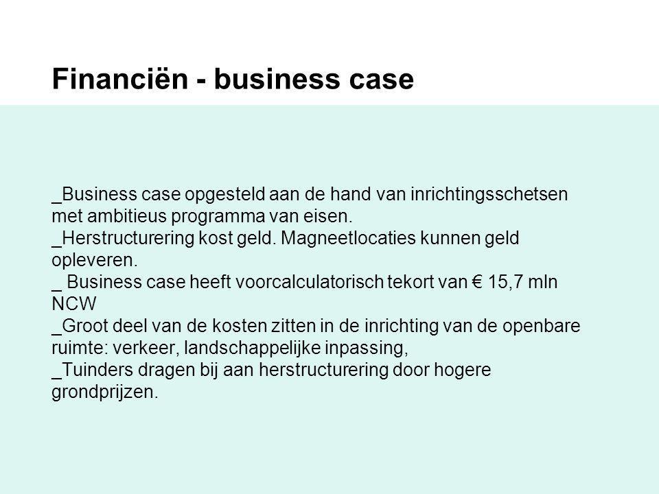 Financiën - business case _Business case opgesteld aan de hand van inrichtingsschetsen met ambitieus programma van eisen. _Herstructurering kost geld.
