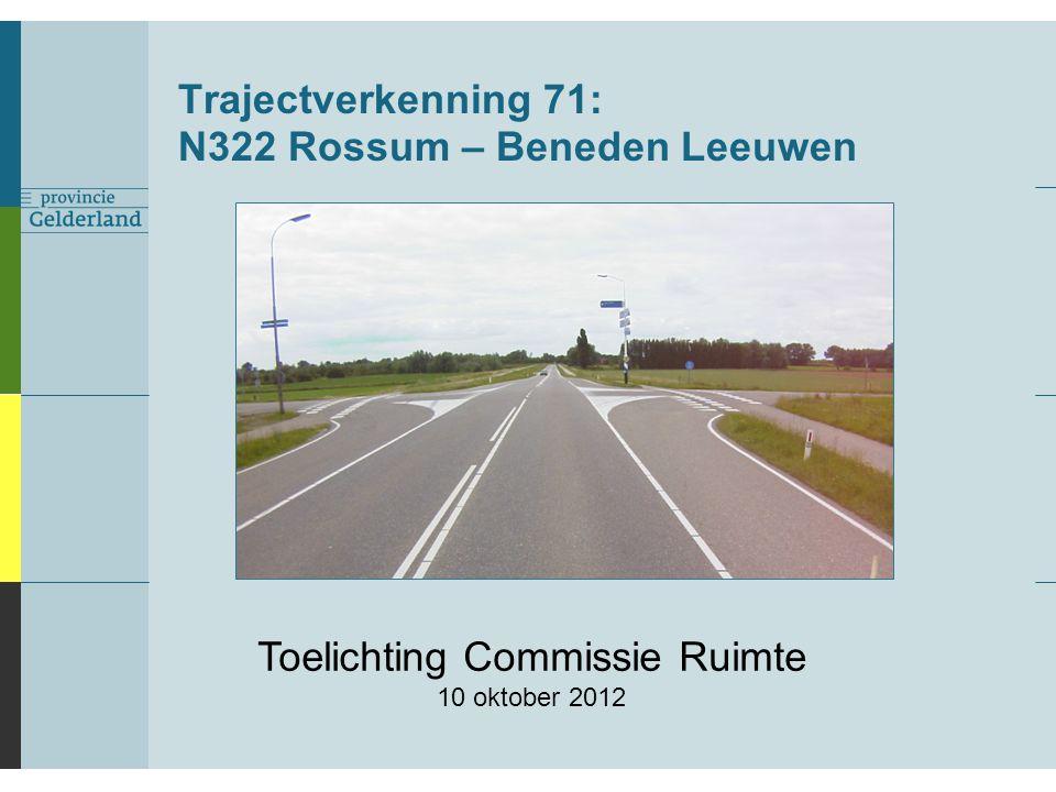 Trajectverkenning 71: N322 Rossum – Beneden Leeuwen Toelichting Commissie Ruimte 10 oktober 2012