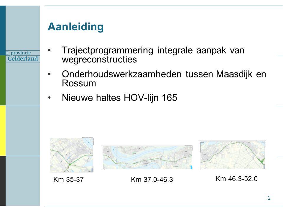 Aanleiding 2 Trajectprogrammering integrale aanpak van wegreconstructies Onderhoudswerkzaamheden tussen Maasdijk en Rossum Nieuwe haltes HOV-lijn 165 Km 35-37Km 37.0-46.3 Km 46.3-52.0