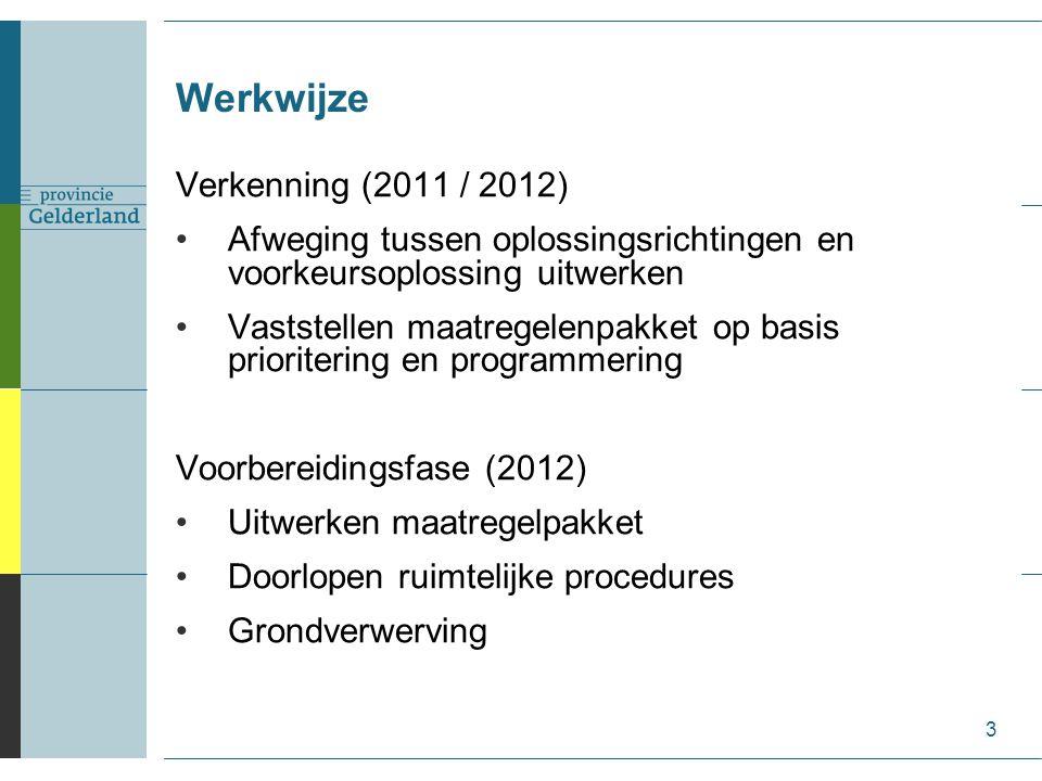 Werkwijze 3 Verkenning (2011 / 2012) Afweging tussen oplossingsrichtingen en voorkeursoplossing uitwerken Vaststellen maatregelenpakket op basis prior