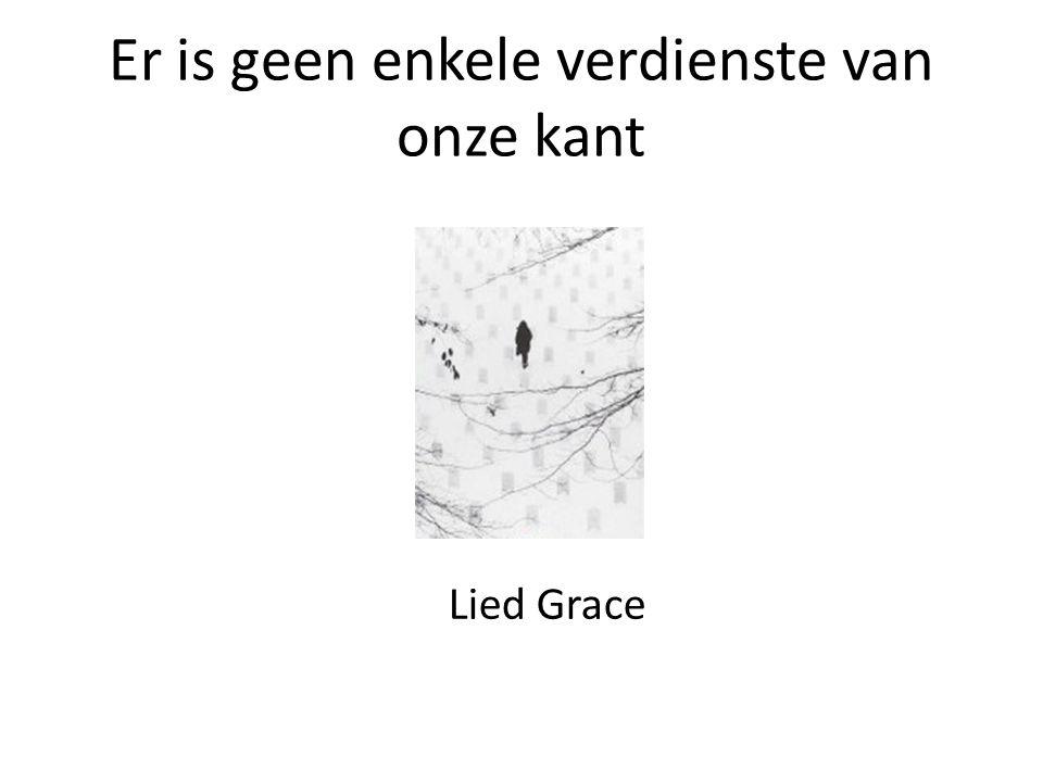 Er is geen enkele verdienste van onze kant Lied Grace