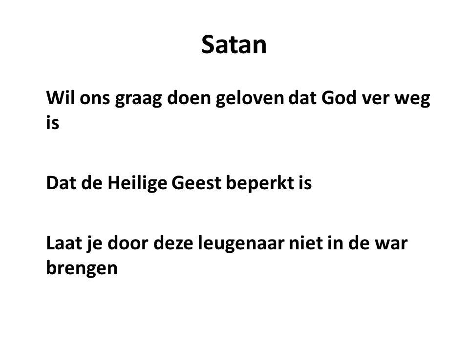 Satan Wil ons graag doen geloven dat God ver weg is Dat de Heilige Geest beperkt is Laat je door deze leugenaar niet in de war brengen