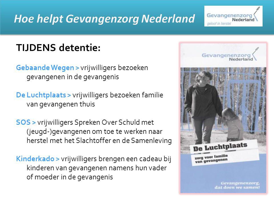 TIJDENS detentie: Gebaande Wegen > vrijwilligers bezoeken gevangenen in de gevangenis De Luchtplaats > vrijwilligers bezoeken familie van gevangenen t
