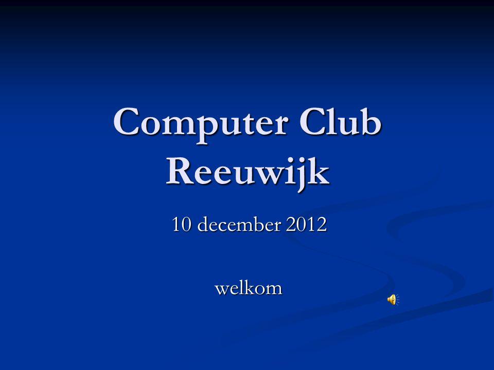 Computer Club Reeuwijk 10 december 2012 welkom