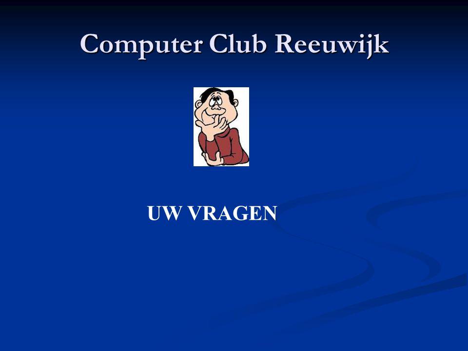 Computer Club Reeuwijk UW VRAGEN