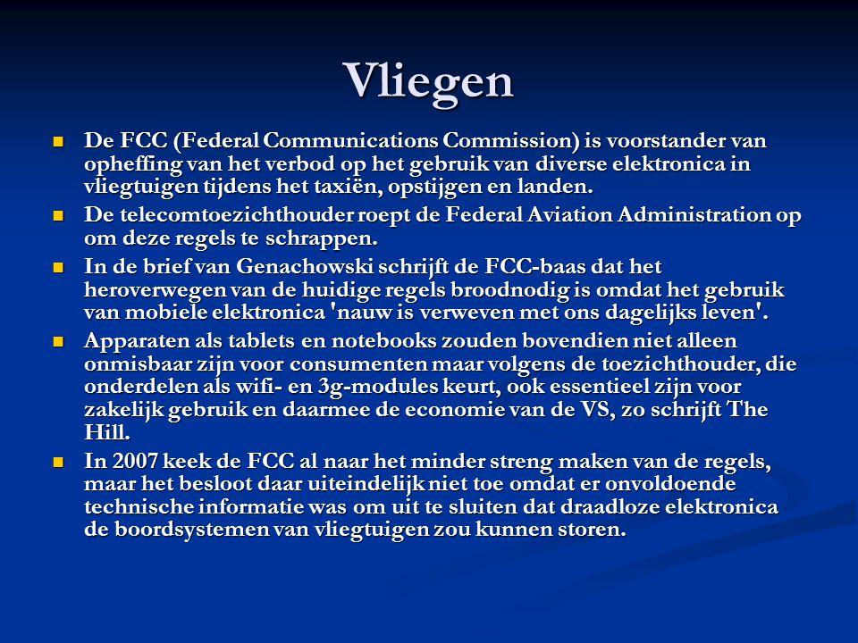 Vliegen De FCC (Federal Communications Commission) is voorstander van opheffing van het verbod op het gebruik van diverse elektronica in vliegtuigen tijdens het taxiën, opstijgen en landen.