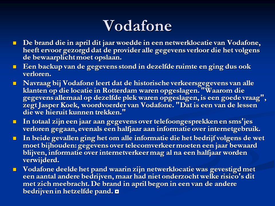 Vodafone De brand die in april dit jaar woedde in een netwerklocatie van Vodafone, heeft ervoor gezorgd dat de provider alle gegevens verloor die het volgens de bewaarplicht moet opslaan.