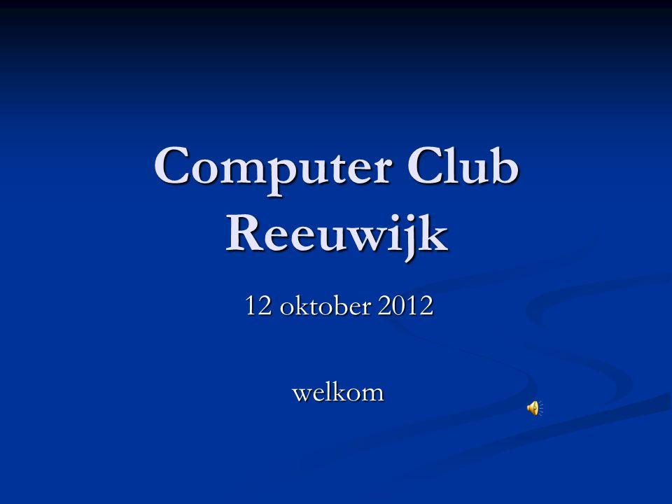 Computer Club Reeuwijk 12 oktober 2012 welkom