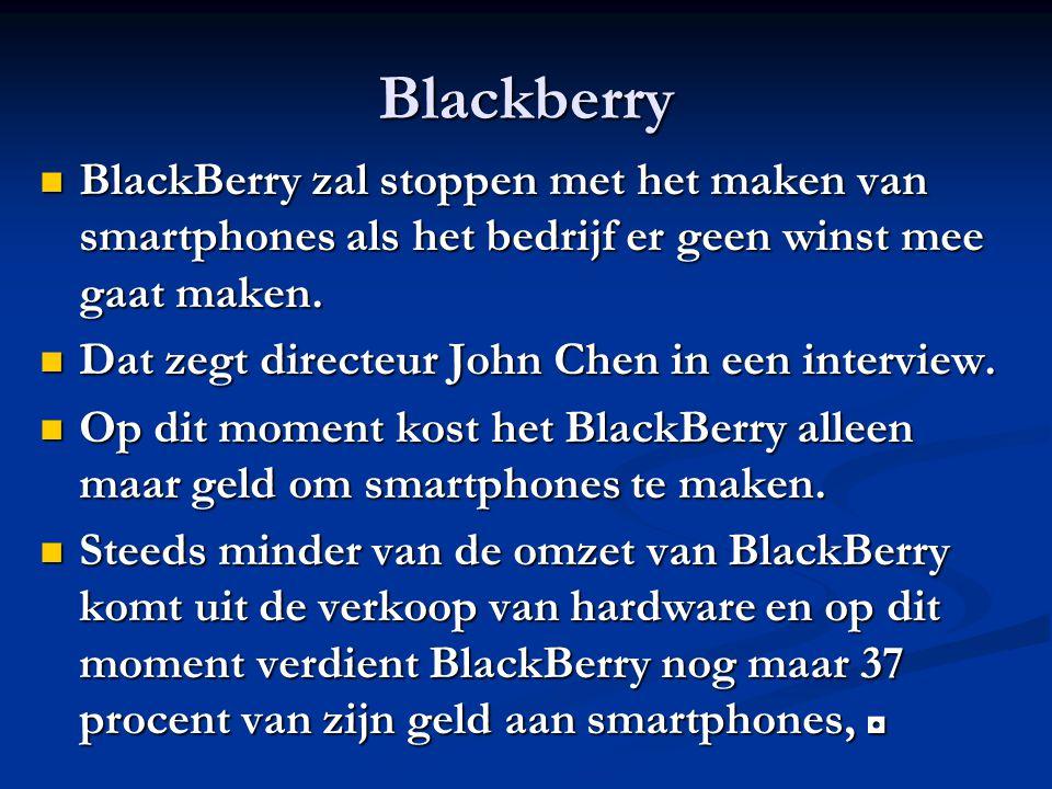 Blackberry BlackBerry zal stoppen met het maken van smartphones als het bedrijf er geen winst mee gaat maken. BlackBerry zal stoppen met het maken van