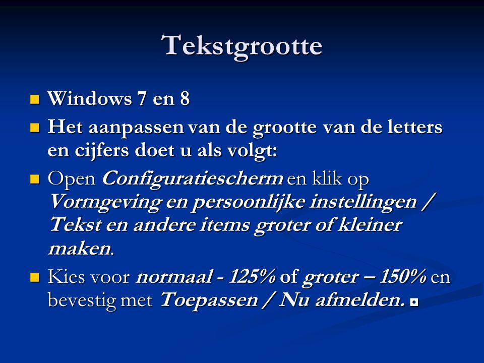 Tekstgrootte Windows 7 en 8 Windows 7 en 8 Het aanpassen van de grootte van de letters en cijfers doet u als volgt: Het aanpassen van de grootte van d