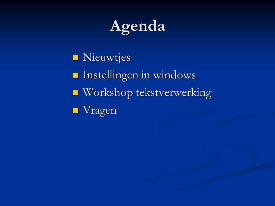 Agenda Nieuwtjes Nieuwtjes Instellingen in windows Instellingen in windows Workshop tekstverwerking Workshop tekstverwerking Vragen Vragen