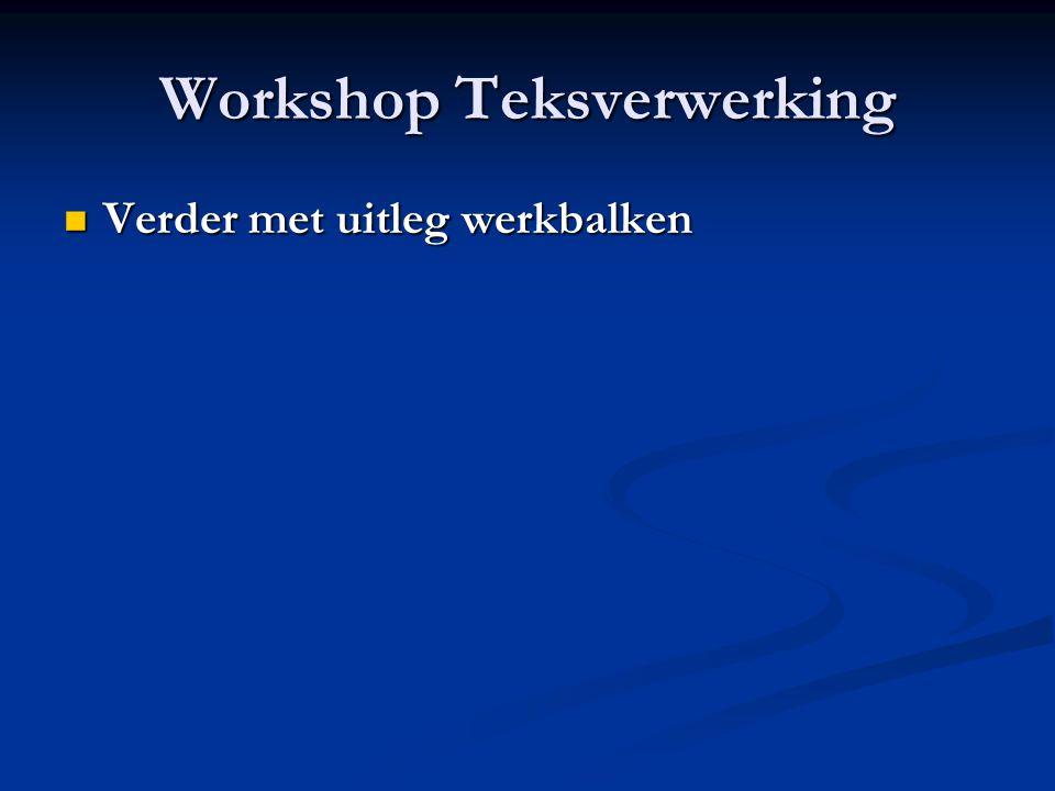 Workshop Teksverwerking Verder met uitleg werkbalken Verder met uitleg werkbalken