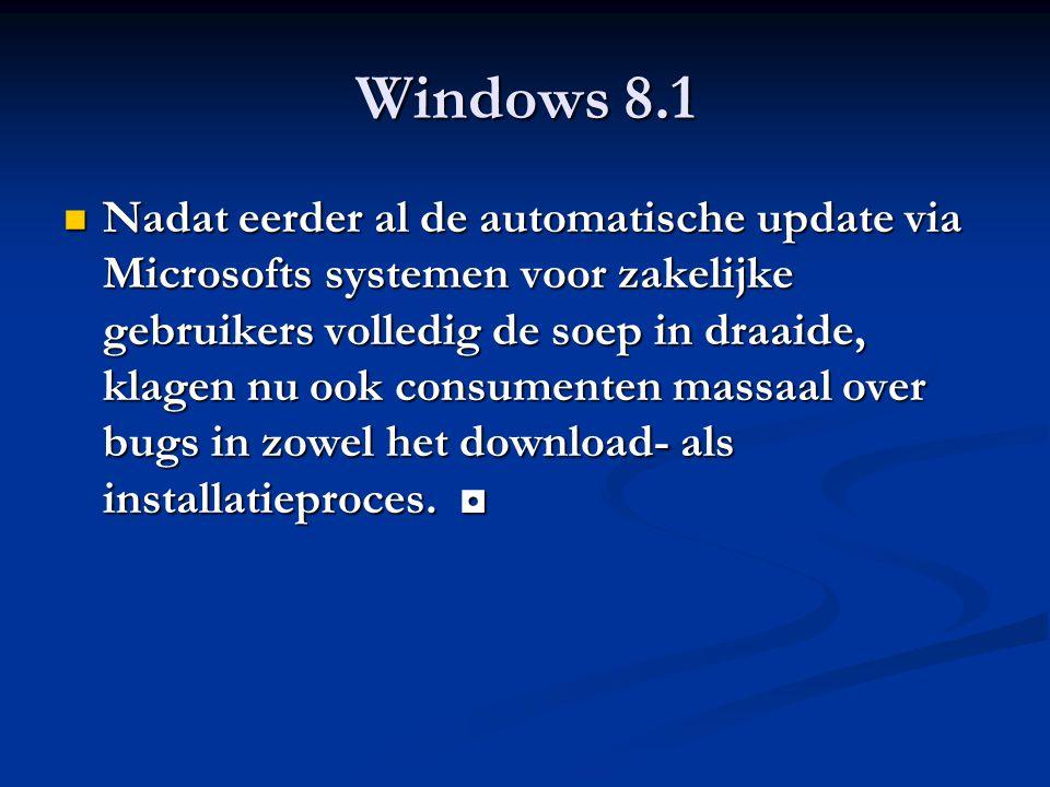 Windows 8.1 Nadat eerder al de automatische update via Microsofts systemen voor zakelijke gebruikers volledig de soep in draaide, klagen nu ook consum