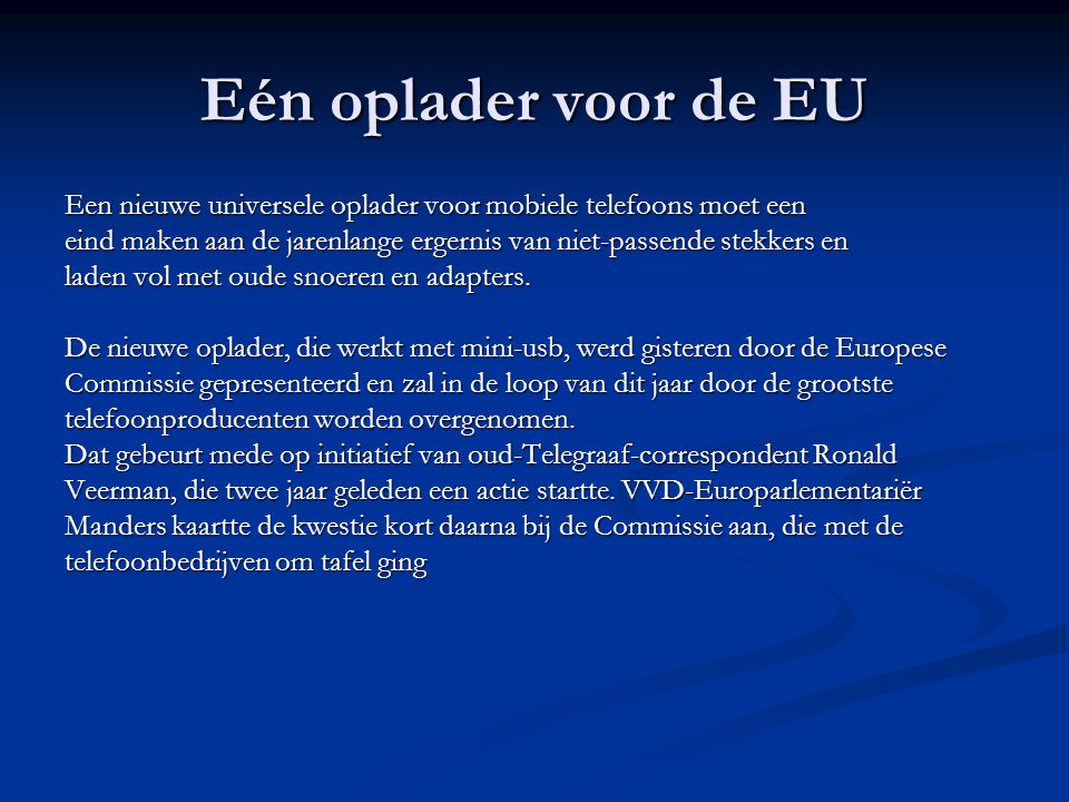 Eén oplader voor de EU Een nieuwe universele oplader voor mobiele telefoons moet een eind maken aan de jarenlange ergernis van niet-passende stekkers en laden vol met oude snoeren en adapters.