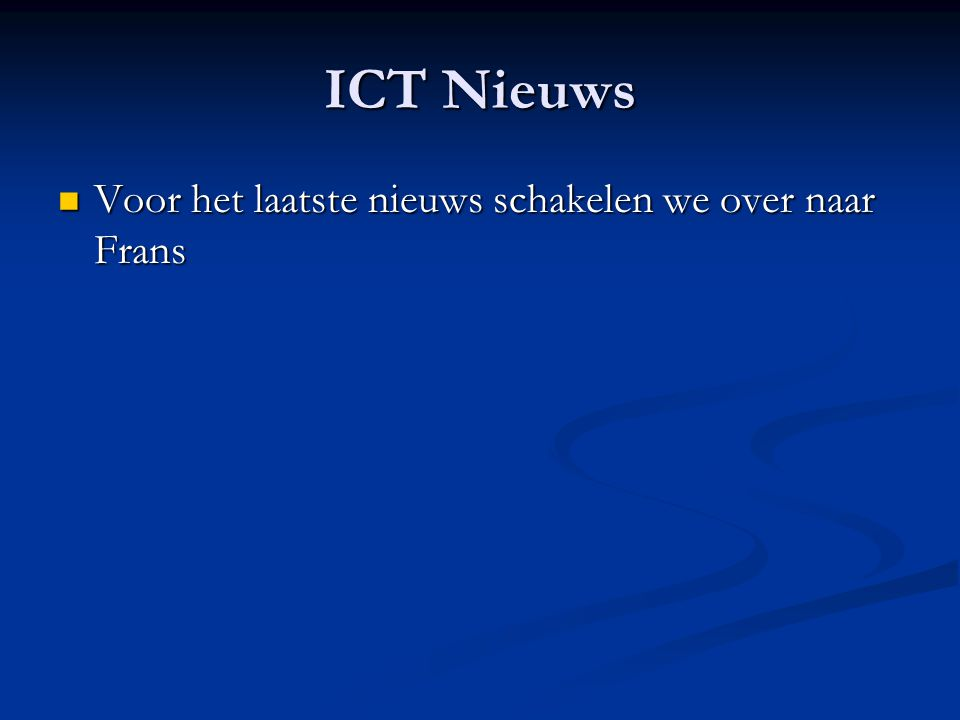 ICT Nieuws Voor het laatste nieuws schakelen we over naar Frans Voor het laatste nieuws schakelen we over naar Frans