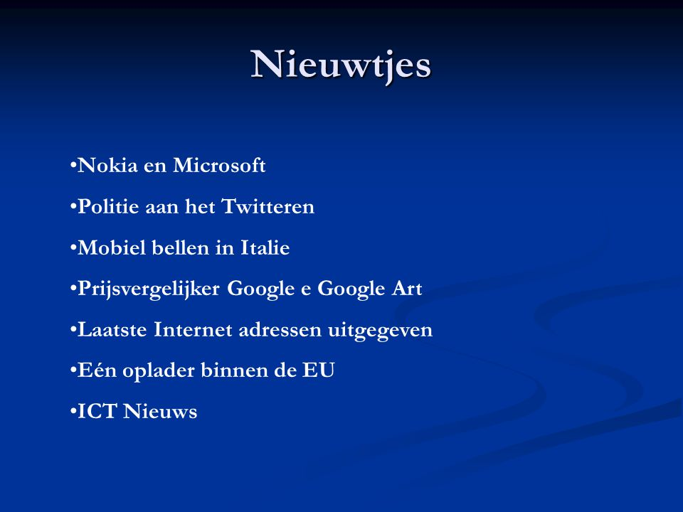 Nieuwtjes Nokia en Microsoft Politie aan het Twitteren Mobiel bellen in Italie Prijsvergelijker Google e Google Art Laatste Internet adressen uitgegeven Eén oplader binnen de EU ICT Nieuws