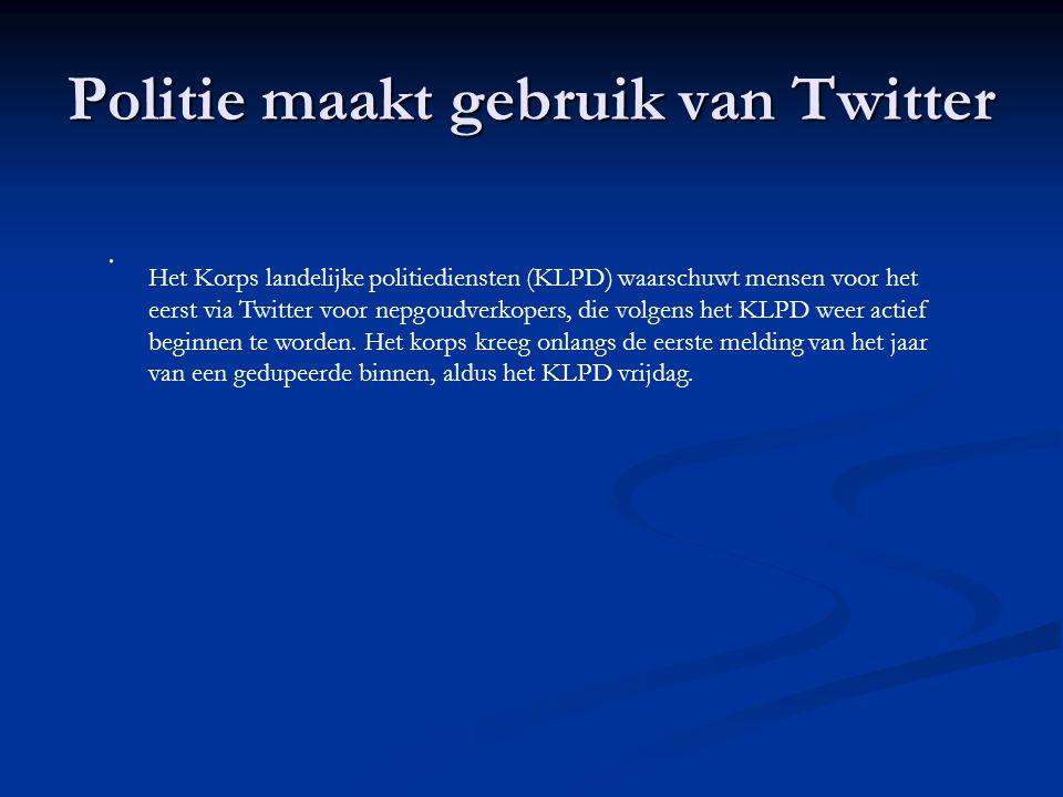 Politie maakt gebruik van Twitter Het Korps landelijke politiediensten (KLPD) waarschuwt mensen voor het eerst via Twitter voor nepgoudverkopers, die volgens het KLPD weer actief beginnen te worden.