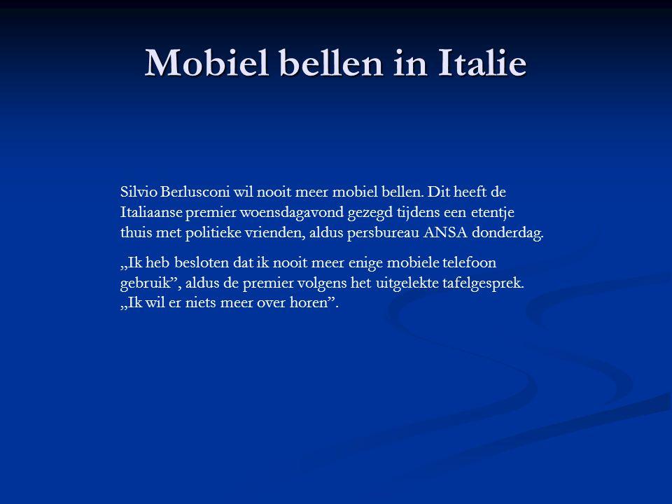 Mobiel bellen in Italie Silvio Berlusconi wil nooit meer mobiel bellen.