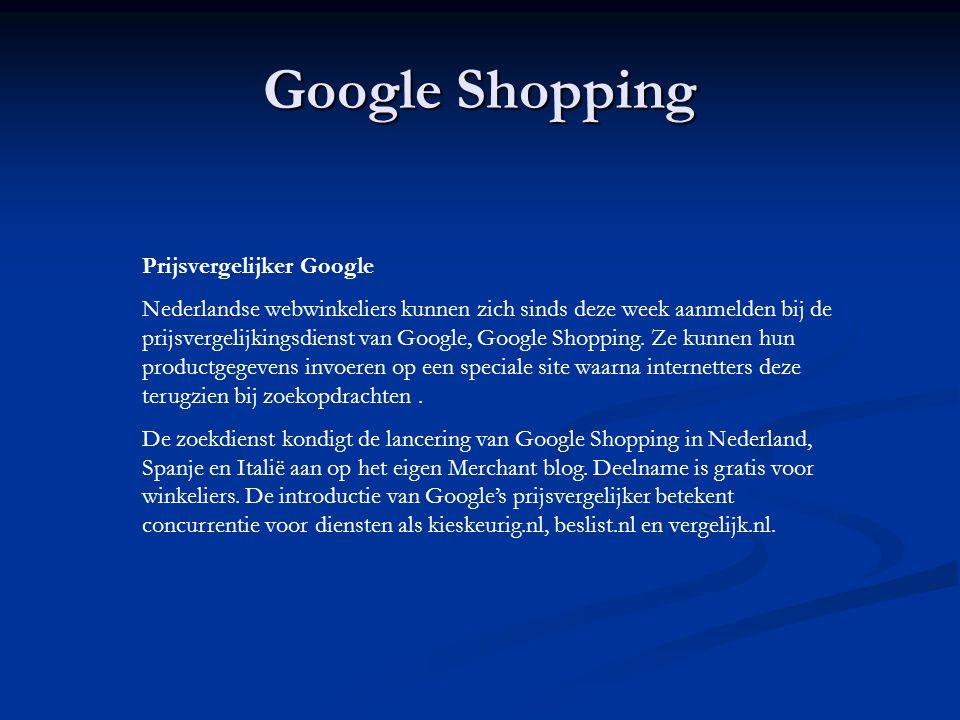 Google Shopping Prijsvergelijker Google Nederlandse webwinkeliers kunnen zich sinds deze week aanmelden bij de prijsvergelijkingsdienst van Google, Google Shopping.