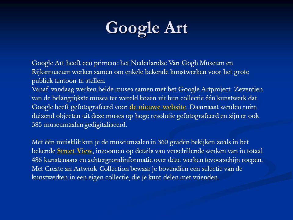 Google Art Google Art heeft een primeur: het Nederlandse Van Gogh Museum en Rijksmuseum werken samen om enkele bekende kunstwerken voor het grote publiek tentoon te stellen.