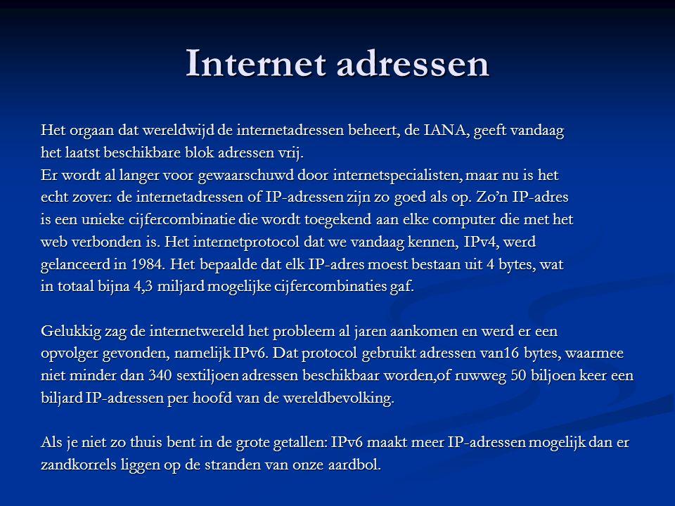 Internet adressen Het orgaan dat wereldwijd de internetadressen beheert, de IANA, geeft vandaag het laatst beschikbare blok adressen vrij.