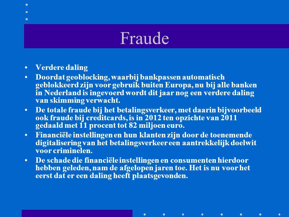 Fraude Verdere daling Doordat geoblocking, waarbij bankpassen automatisch geblokkeerd zijn voor gebruik buiten Europa, nu bij alle banken in Nederland is ingevoerd wordt dit jaar nog een verdere daling van skimming verwacht.