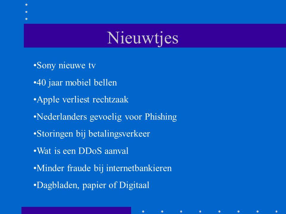 Nieuwtjes Sony nieuwe tv 40 jaar mobiel bellen Apple verliest rechtzaak Nederlanders gevoelig voor Phishing Storingen bij betalingsverkeer Wat is een DDoS aanval Minder fraude bij internetbankieren Dagbladen, papier of Digitaal