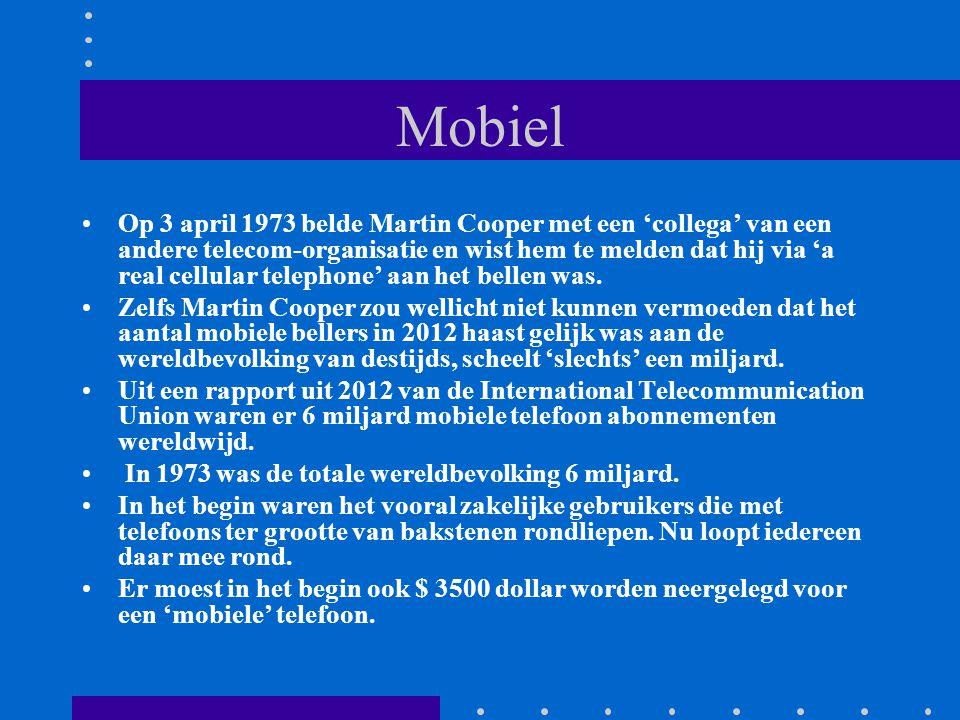 Mobiel Op 3 april 1973 belde Martin Cooper met een 'collega' van een andere telecom-organisatie en wist hem te melden dat hij via 'a real cellular telephone' aan het bellen was.