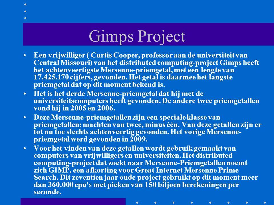 Gimps Project Een vrijwilliger ( Curtis Cooper, professor aan de universiteit van Central Missouri) van het distributed computing-project Gimps heeft het achtenveertigste Mersenne-priemgetal, met een lengte van 17.425.170 cijfers, gevonden.