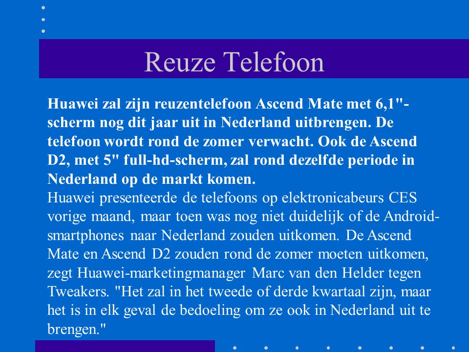 Reuze Telefoon Huawei zal zijn reuzentelefoon Ascend Mate met 6,1 - scherm nog dit jaar uit in Nederland uitbrengen.