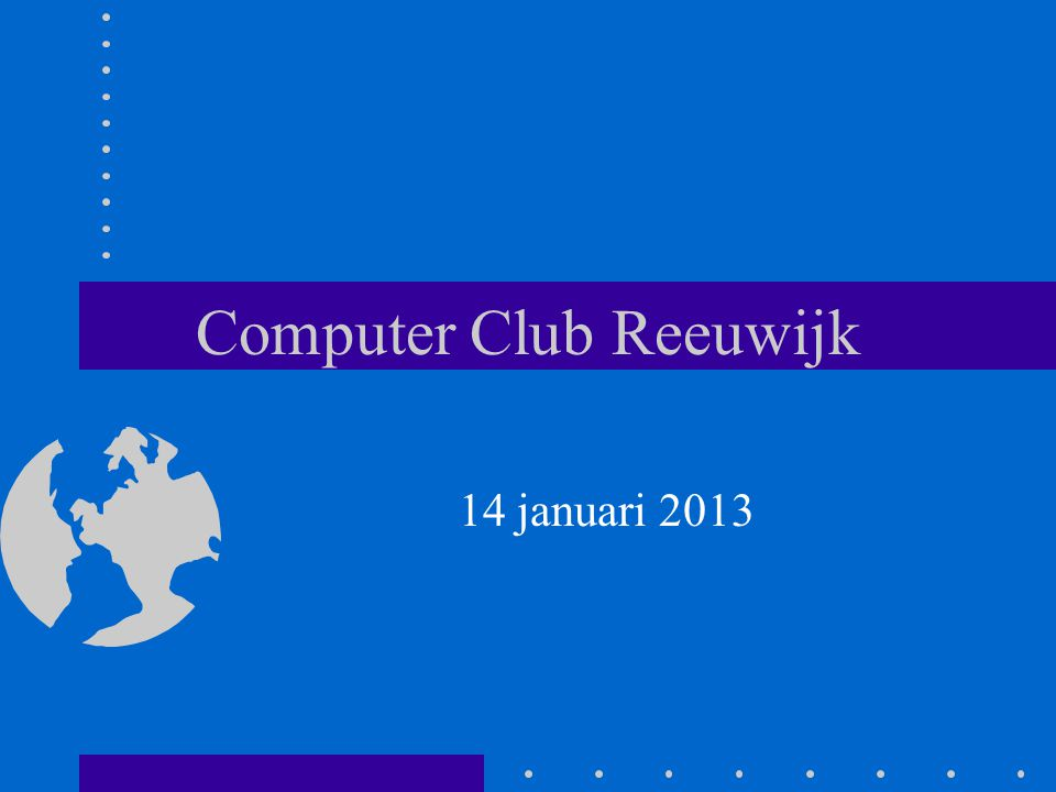 Computer Club Reeuwijk 14 januari 2013