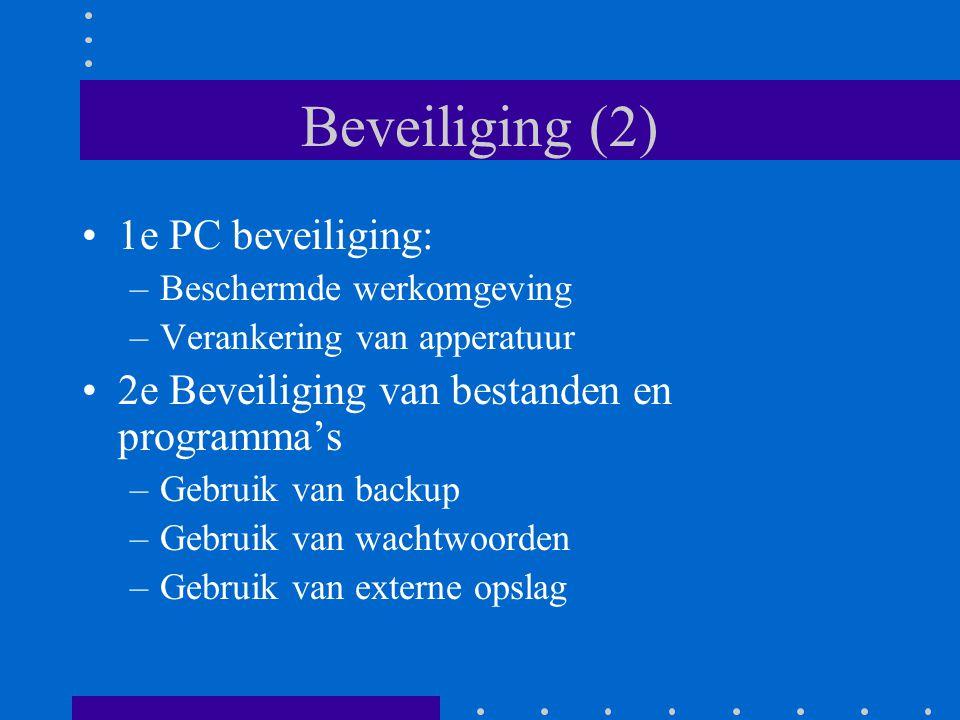 Beveiliging (2) 1e PC beveiliging: –Beschermde werkomgeving –Verankering van apperatuur 2e Beveiliging van bestanden en programma's –Gebruik van backup –Gebruik van wachtwoorden –Gebruik van externe opslag