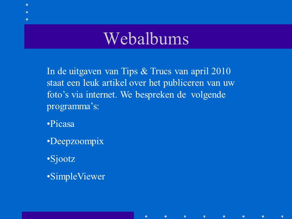 Webalbums In de uitgaven van Tips & Trucs van april 2010 staat een leuk artikel over het publiceren van uw foto's via internet.