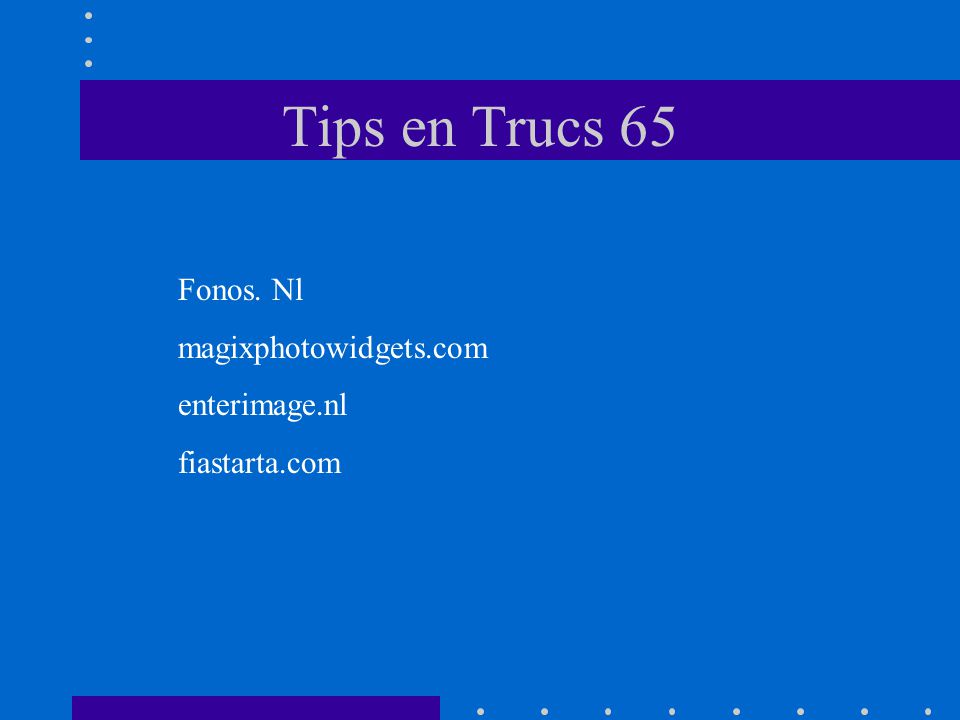 Tips en Trucs 65 Fonos. Nl magixphotowidgets.com enterimage.nl fiastarta.com