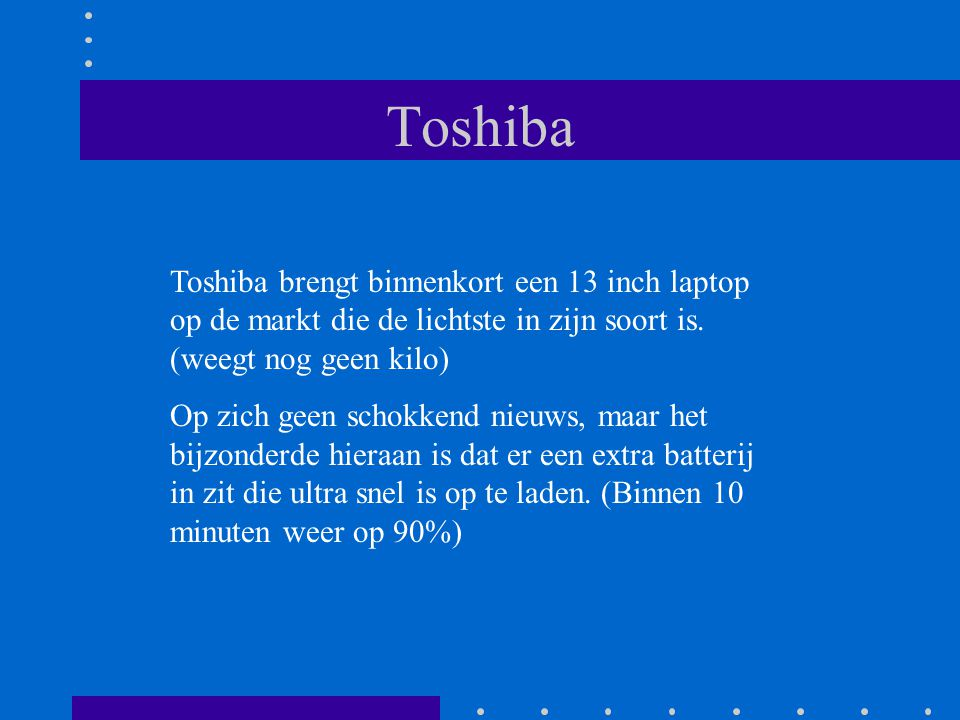 Toshiba Toshiba brengt binnenkort een 13 inch laptop op de markt die de lichtste in zijn soort is.