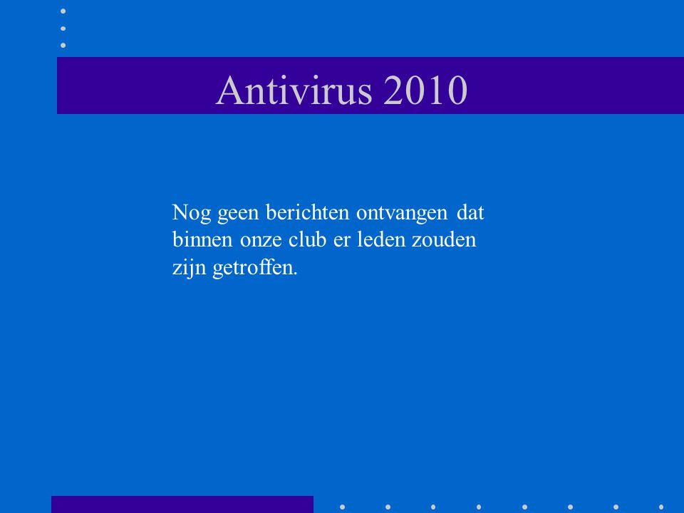 Antivirus 2010 Nog geen berichten ontvangen dat binnen onze club er leden zouden zijn getroffen.