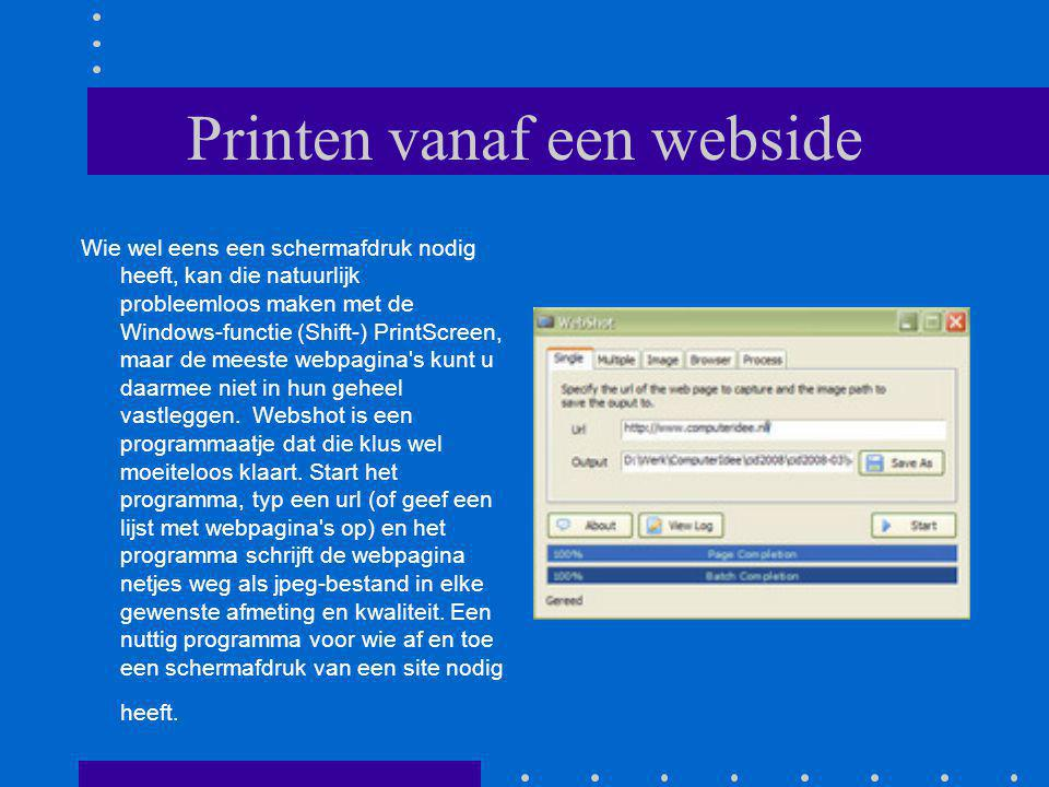 Printen vanaf een webside Wie wel eens een schermafdruk nodig heeft, kan die natuurlijk probleemloos maken met de Windows-functie (Shift-) PrintScreen, maar de meeste webpagina s kunt u daarmee niet in hun geheel vastleggen.